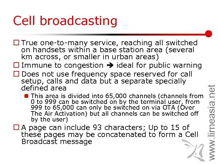 ¨ True one-to-many service, reaching all switched on handsets within a base station area