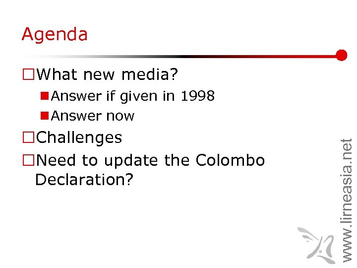 Agenda ¨What new media? ¨Challenges ¨Need to update the Colombo Declaration? www. lirneasia. net