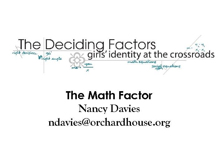 The Math Factor Nancy Davies ndavies@orchardhouse. org