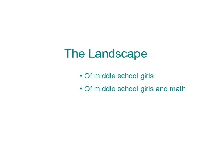 The Landscape • Of middle school girls and math