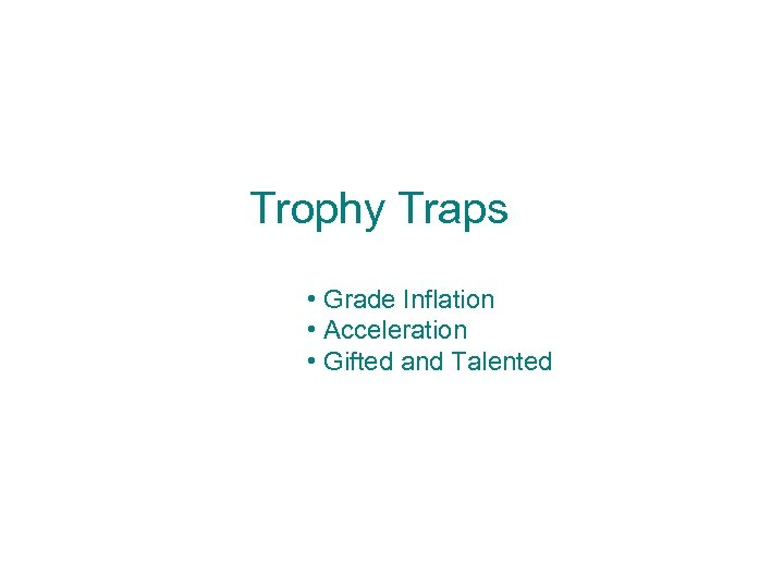 Trophy Traps • Grade Inflation • Acceleration • Gifted and Talented