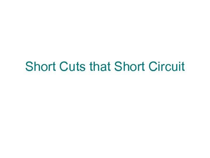 Short Cuts that Short Circuit