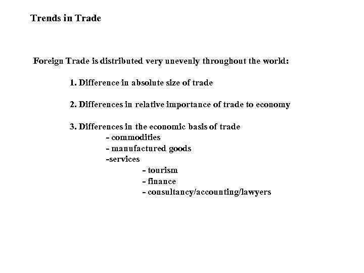 Trends in Trade Foreign Trade is distributed very unevenly throughout the world: 1. Difference