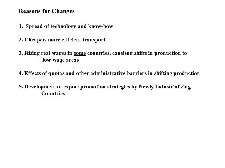 Reasons for Changes 1. Spread of technology and know-how 2. Cheaper, more efficient transport