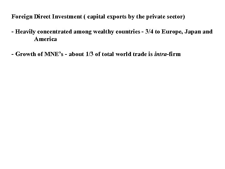 Foreign Direct Investment ( capital exports by the private sector) - Heavily concentrated among