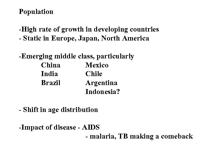 Population -High rate of growth in developing countries - Static in Europe, Japan, North