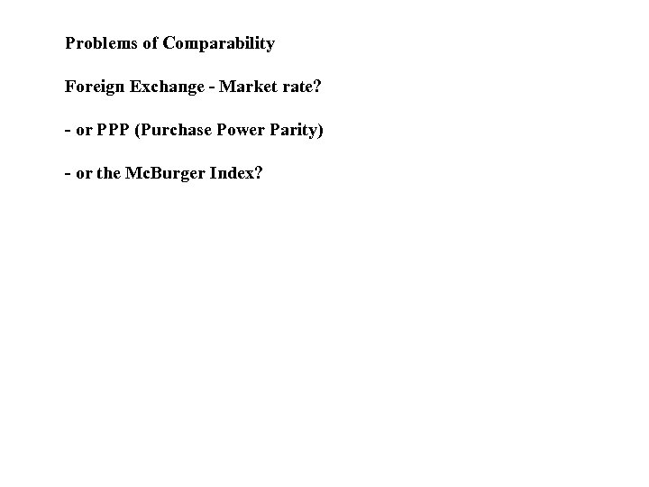 Problems of Comparability Foreign Exchange - Market rate? - or PPP (Purchase Power Parity)
