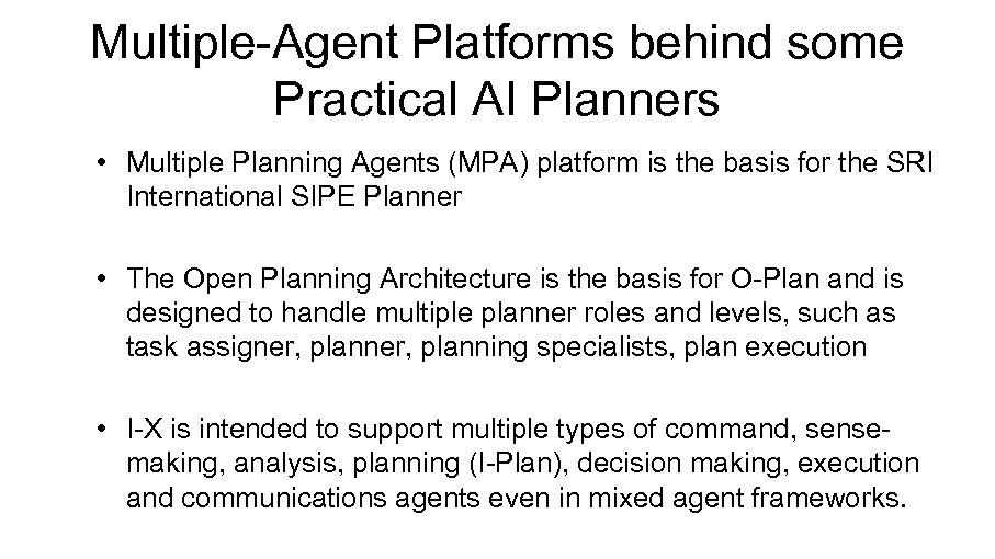 Multiple-Agent Platforms behind some Practical AI Planners • Multiple Planning Agents (MPA) platform is