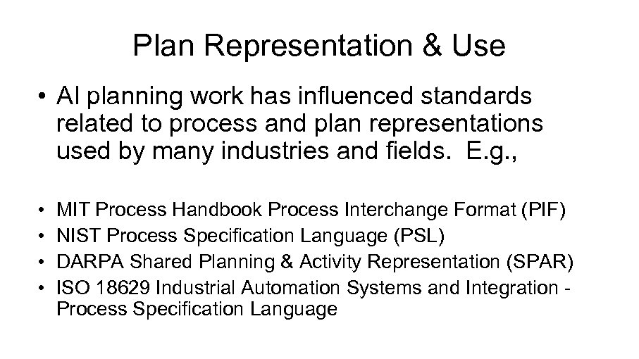 Plan Representation & Use • AI planning work has influenced standards related to process