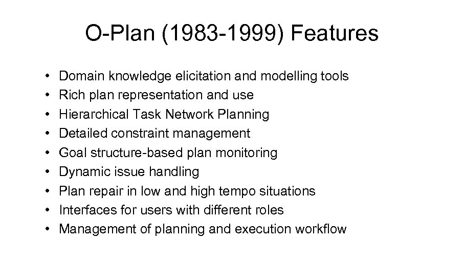 O-Plan (1983 -1999) Features • • • Domain knowledge elicitation and modelling tools Rich