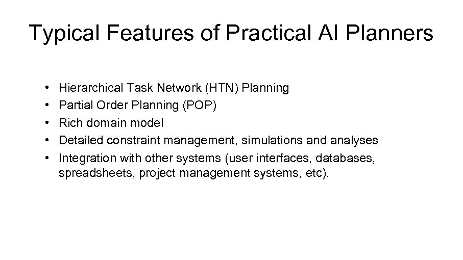 Typical Features of Practical AI Planners • • • Hierarchical Task Network (HTN) Planning