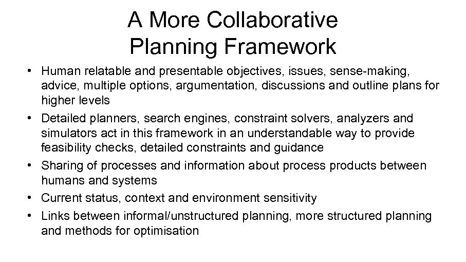 A More Collaborative Planning Framework • Human relatable and presentable objectives, issues, sense-making, advice,