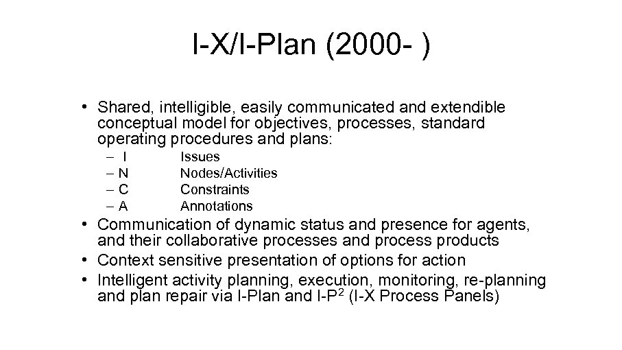 I-X/I-Plan (2000 - ) • Shared, intelligible, easily communicated and extendible conceptual model for