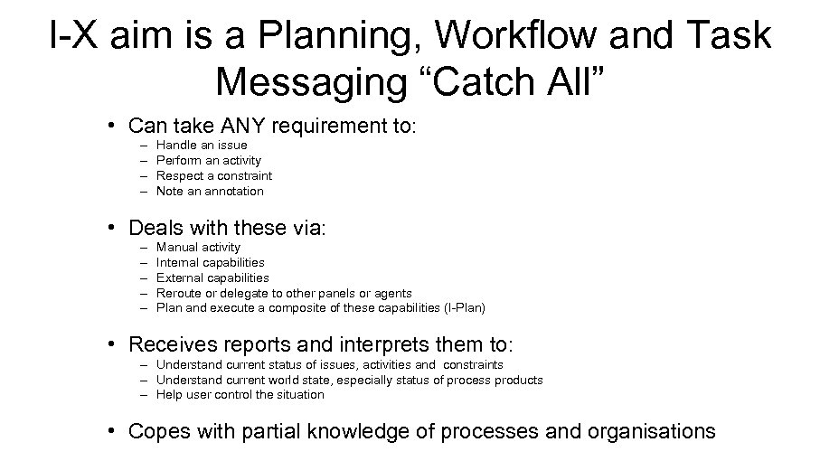 "I-X aim is a Planning, Workflow and Task Messaging ""Catch All"" • Can take"