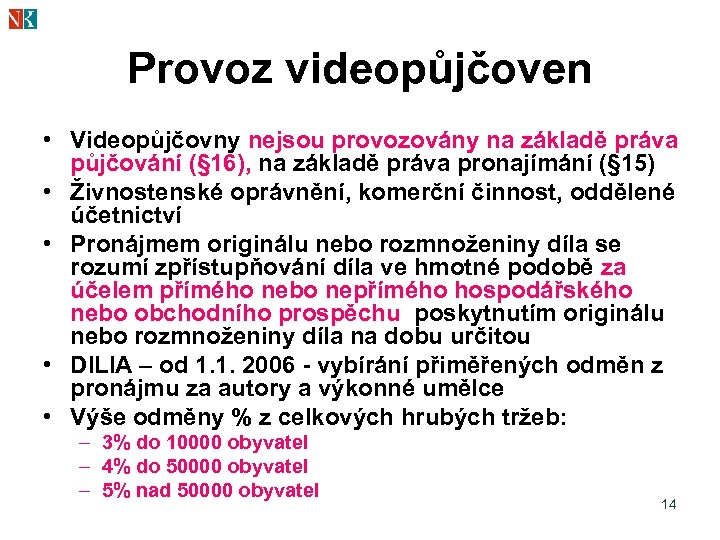 Provoz videopůjčoven • Videopůjčovny nejsou provozovány na základě práva půjčování (§ 16), na základě