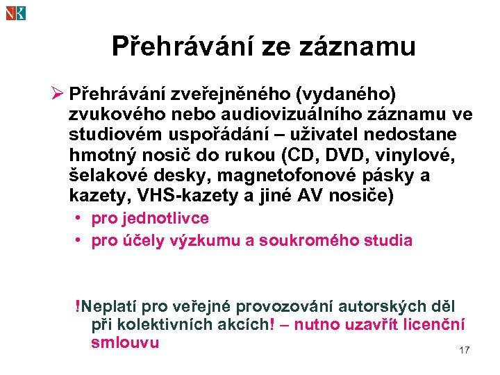 Přehrávání ze záznamu Ø Přehrávání zveřejněného (vydaného) zvukového nebo audiovizuálního záznamu ve studiovém uspořádání