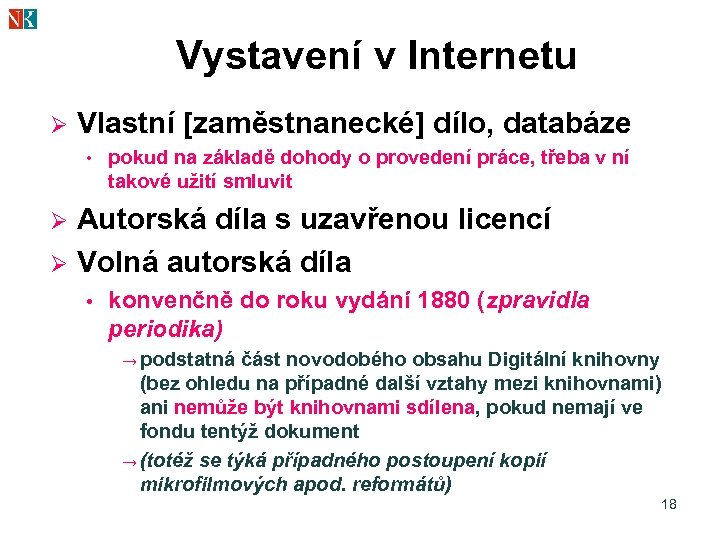Vystavení v Internetu Ø Vlastní [zaměstnanecké] dílo, databáze • pokud na základě dohody o