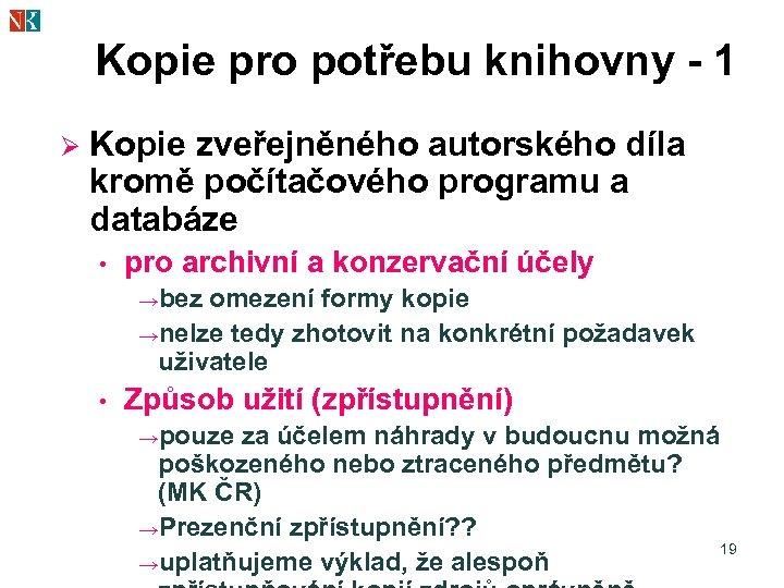 Kopie pro potřebu knihovny - 1 Ø Kopie zveřejněného autorského díla kromě počítačového programu
