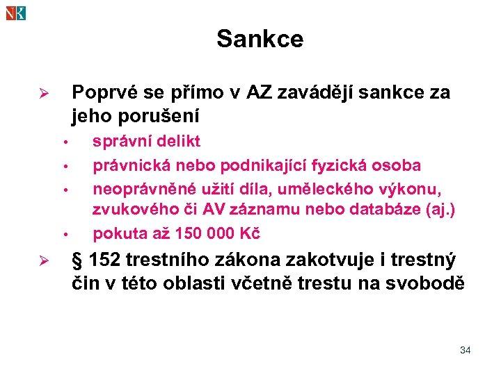 Sankce Poprvé se přímo v AZ zavádějí sankce za jeho porušení Ø • •