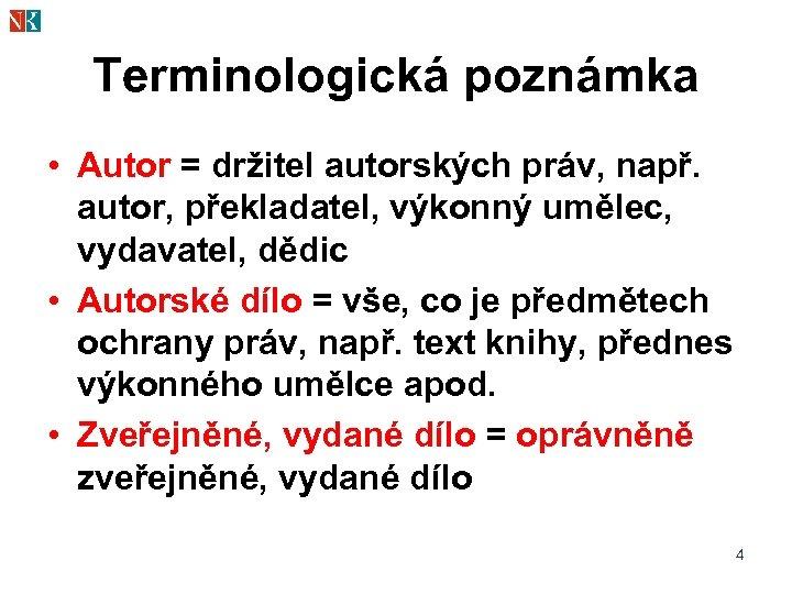Terminologická poznámka • Autor = držitel autorských práv, např. autor, překladatel, výkonný umělec, vydavatel,