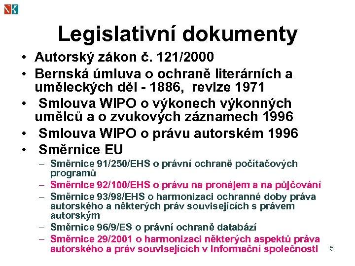 Legislativní dokumenty • Autorský zákon č. 121/2000 • Bernská úmluva o ochraně literárních a