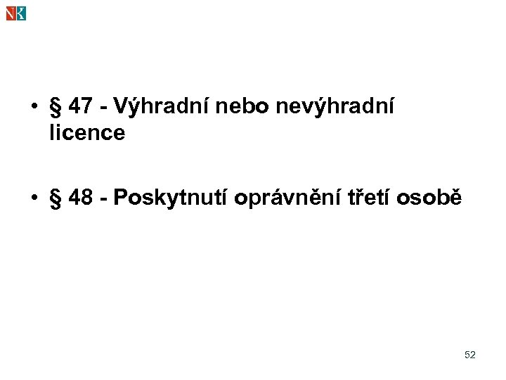 • § 47 - Výhradní nebo nevýhradní licence • § 48 - Poskytnutí