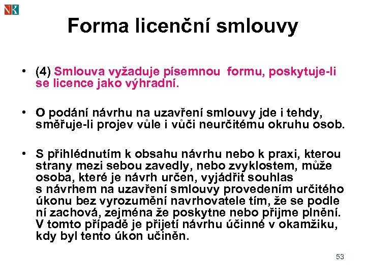 Forma licenční smlouvy • (4) Smlouva vyžaduje písemnou formu, poskytuje-li se licence jako výhradní.