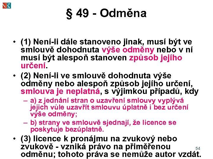 § 49 - Odměna • (1) Není-li dále stanoveno jinak, musí být ve smlouvě