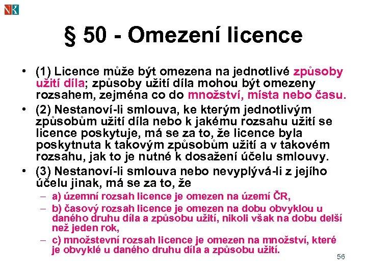 § 50 - Omezení licence • (1) Licence může být omezena na jednotlivé způsoby