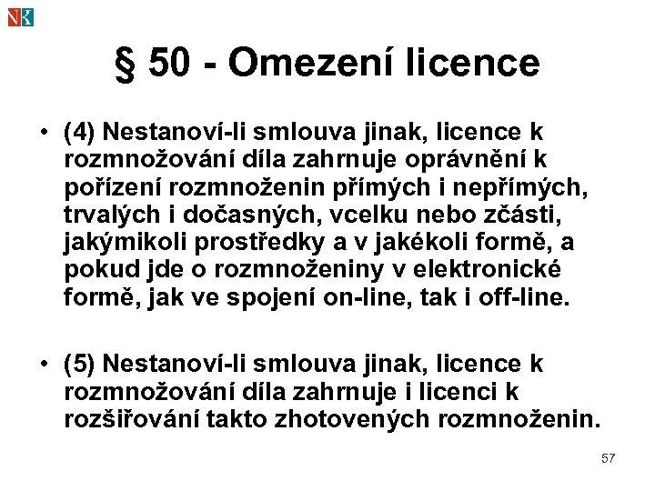 § 50 - Omezení licence • (4) Nestanoví-li smlouva jinak, licence k rozmnožování díla