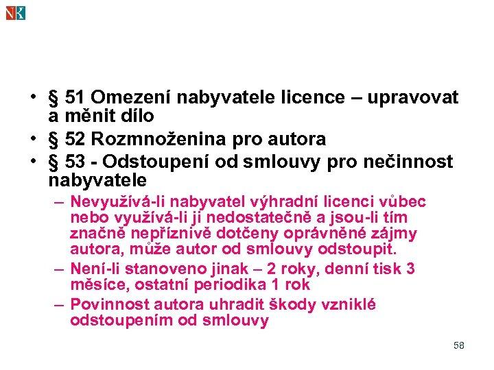 • § 51 Omezení nabyvatele licence – upravovat a měnit dílo • §