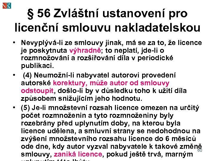 § 56 Zvláštní ustanovení pro licenční smlouvu nakladatelskou • Nevyplývá-li ze smlouvy jinak, má