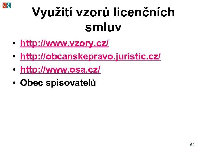 Využití vzorů licenčních smluv • • http: //www. vzory. cz/ http: //obcanskepravo. juristic. cz/