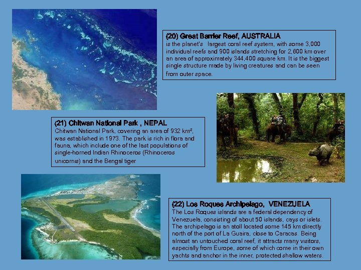 (20) Great Barrier Reef, AUSTRALIA is the planet's largest coral reef system, with some