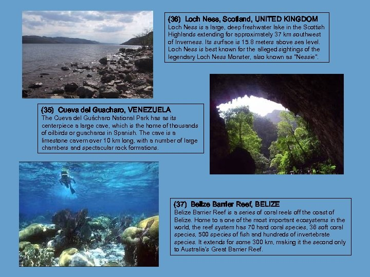(36) Loch Ness, Scotland, UNITED KINGDOM Loch Ness is a large, deep freshwater lake