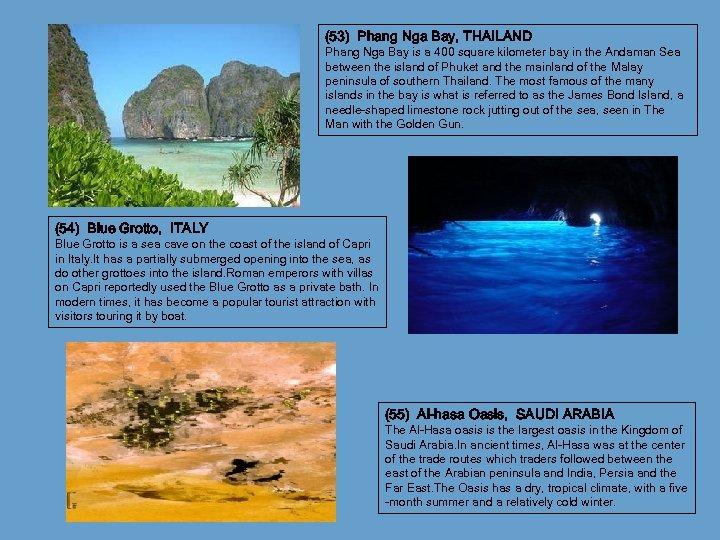 (53) Phang Nga Bay, THAILAND Phang Nga Bay is a 400 square kilometer bay