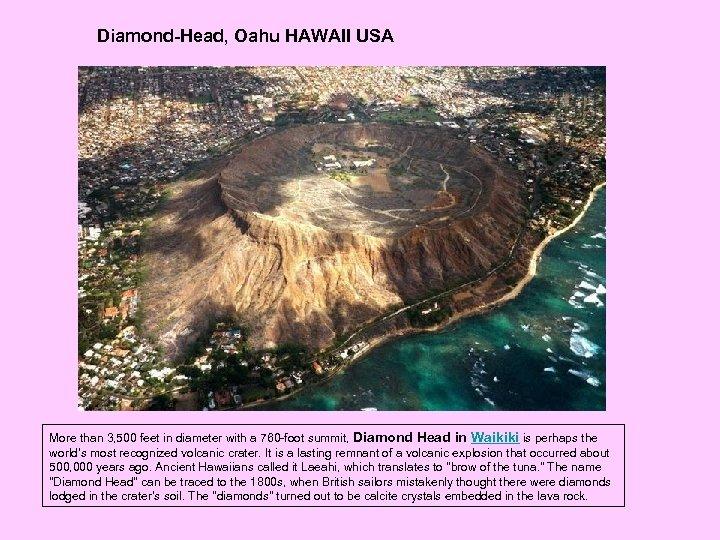 Diamond-Head, Oahu HAWAII USA More than 3, 500 feet in diameter with a 760