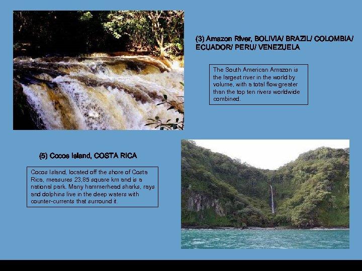 (3) Amazon River, BOLIVIA/ BRAZIL/ COLOMBIA/ ECUADOR/ PERU/ VENEZUELA The South American Amazon is