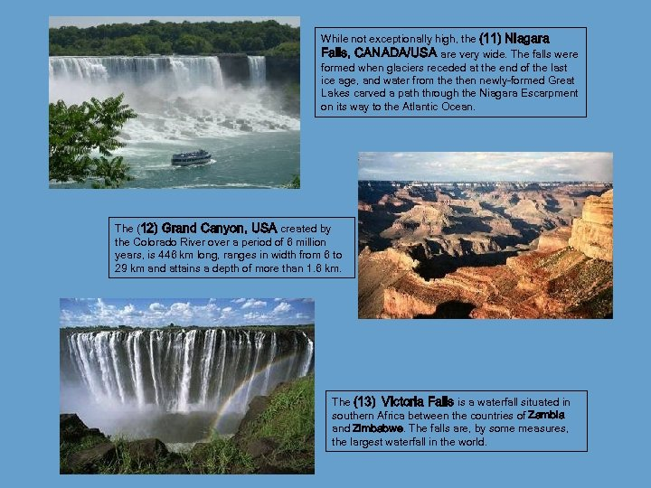 While not exceptionally high, the (11) Niagara Falls, CANADA/USA are very wide. The falls