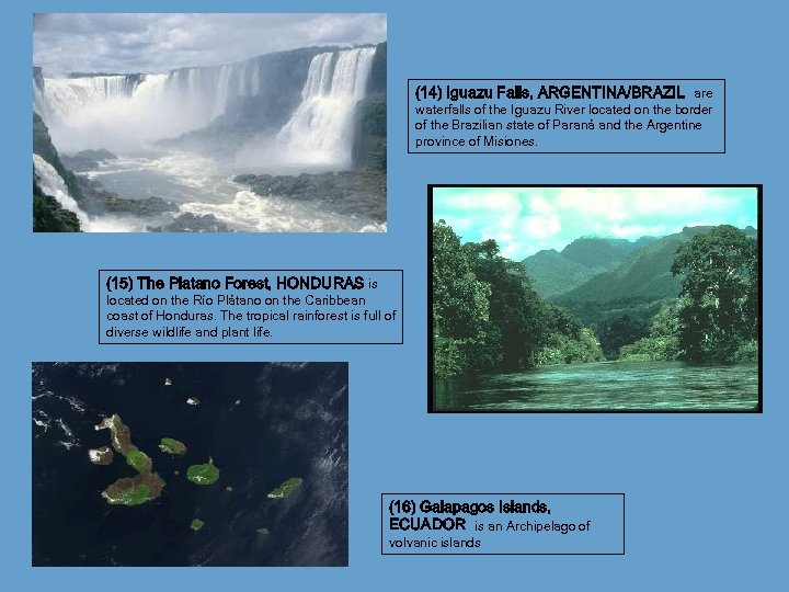 (14) Iguazu Falls, ARGENTINA/BRAZIL are waterfalls of the Iguazu River located on the border