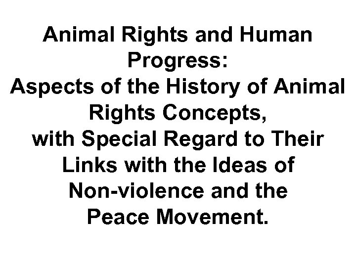 Animal Rights and Human Progress: Aspects of the History of Animal Rights Concepts, with