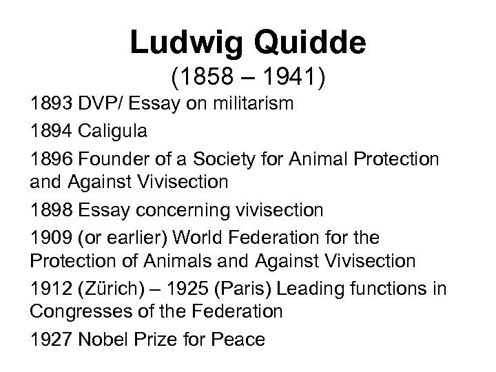 Ludwig Quidde (1858 – 1941) 1893 DVP/ Essay on militarism 1894 Caligula 1896 Founder