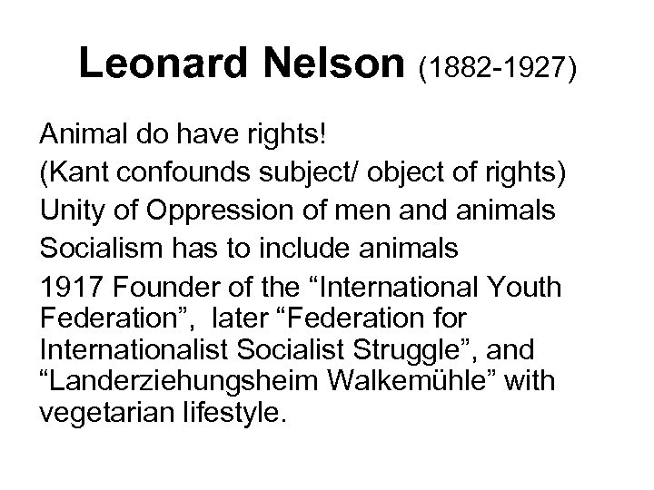 Leonard Nelson (1882 -1927) Animal do have rights! (Kant confounds subject/ object of rights)