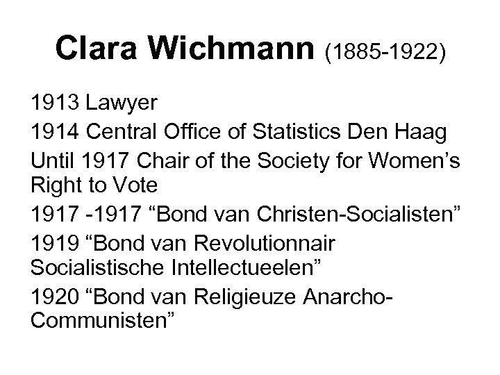 Clara Wichmann (1885 -1922) 1913 Lawyer 1914 Central Office of Statistics Den Haag Until