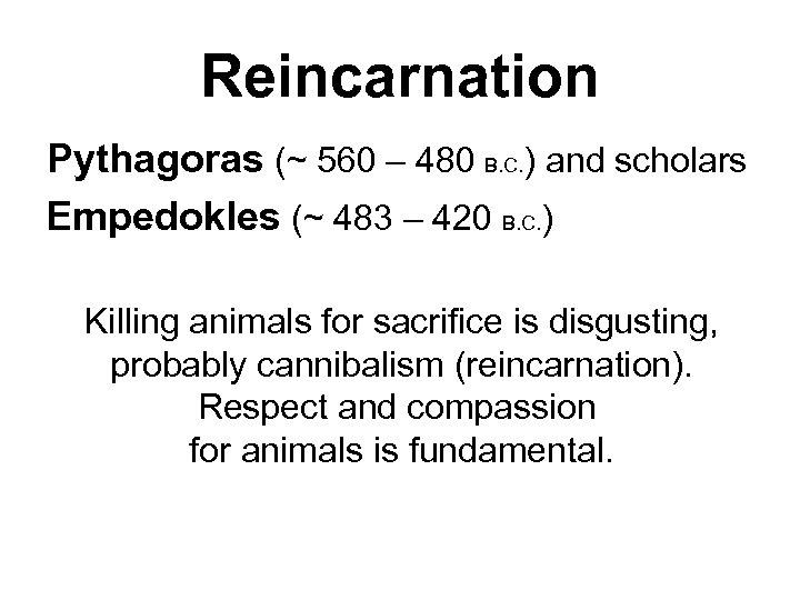 Reincarnation Pythagoras (~ 560 – 480 B. C. ) and scholars Empedokles (~ 483
