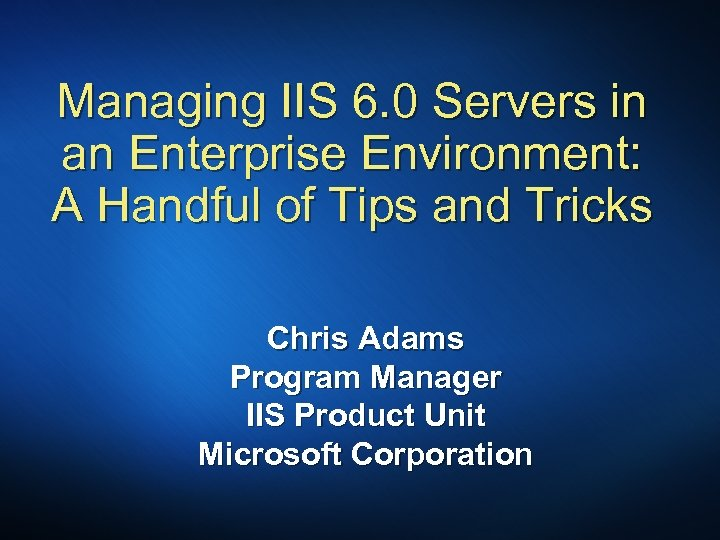 Managing IIS 6. 0 Servers in an Enterprise Environment: A Handful of Tips and