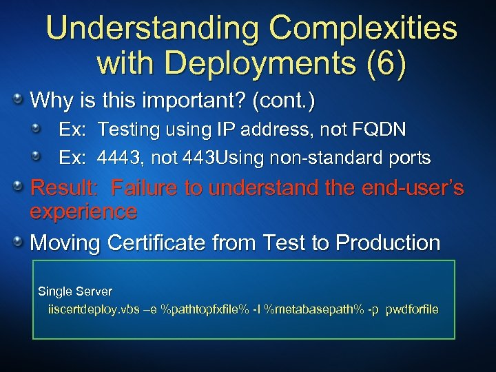 Understanding Complexities with Deployments (6) Why is this important? (cont. ) Ex: Testing using