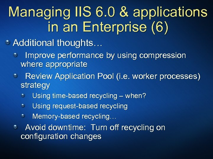 Managing IIS 6. 0 & applications in an Enterprise (6) Additional thoughts… Improve performance