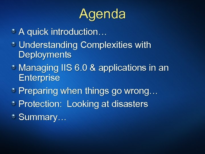 Agenda A quick introduction… Understanding Complexities with Deployments Managing IIS 6. 0 & applications