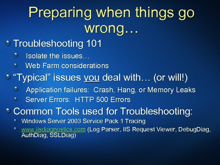 """Preparing when things go wrong… Troubleshooting 101 Isolate the issues… Web Farm considerations """"Typical"""""""